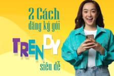 Hướng dẫn đăng ký gói Trendy dành cho học sinh - sinh viên