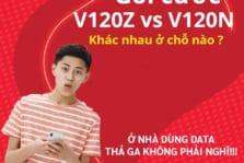 Gói V120Z và V120N rất hot 2021 nhưng tại sao lại khác nhau ?